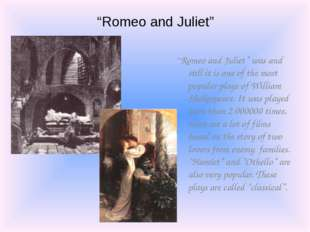 """Romeo and Juliet"" ""Romeo and Juliet"" was and still it is one of the most pop"