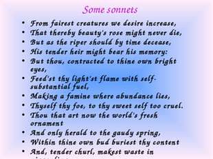 Some sonnets From fairest creatures we desire increase, That thereby beauty's