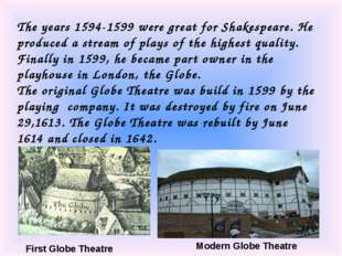 First Globe Theatre Modern Globe Theatre The years 1594-1599 were great for S