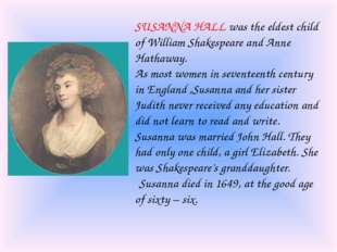 SUSANNA HALL was the eldest child of William Shakespeare and Anne Hathaway. A
