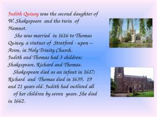 Judith Quiney was the second daughter of W. Shakespeare and the twin of Hamne