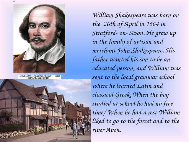 William Shakespeare was born on the 26th of April in 1564 in Stratford- on- A...