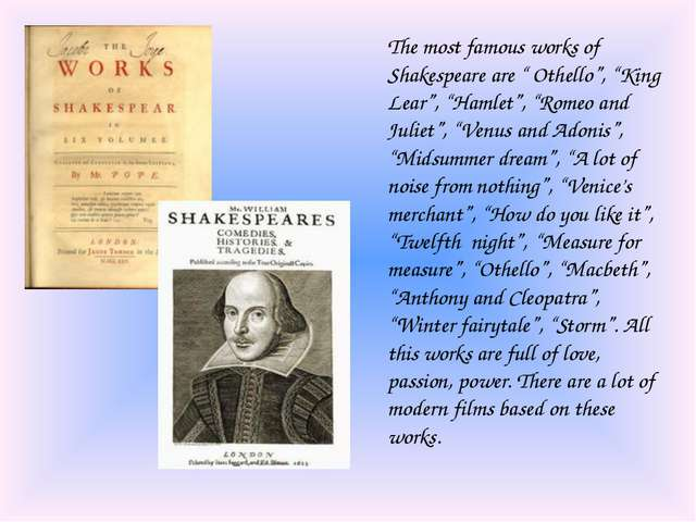 "The most famous works of Shakespeare are "" Othello"", ""King Lear"", ""Hamlet"", ""..."