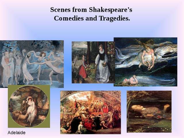 Scenes from Shakespeare's Comedies and Tragedies. Adelaide
