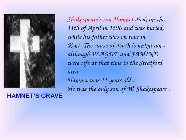 Shakespeare's son Hamnet died, on the 11th of April in 1596 and was buried, w...