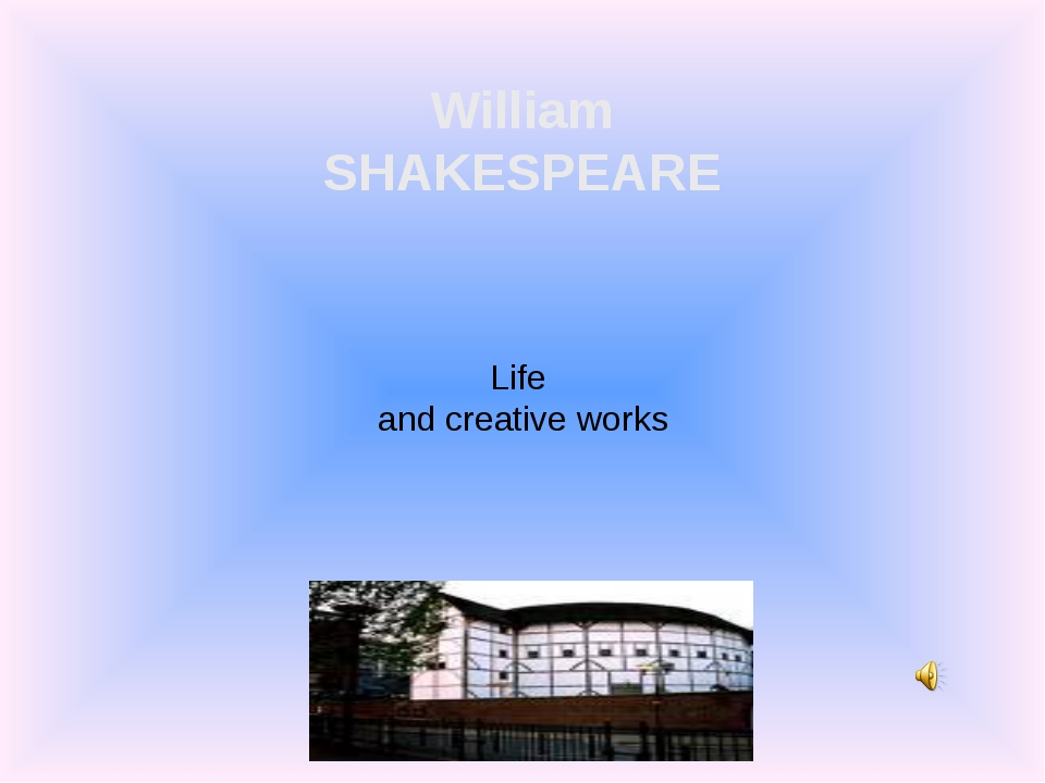 William SHAKESPEARE Life and creative works