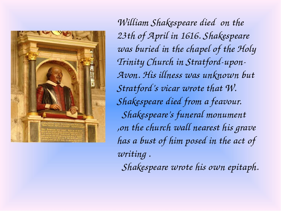 William Shakespeare died on the 23th of April in 1616. Shakespeare was buried...