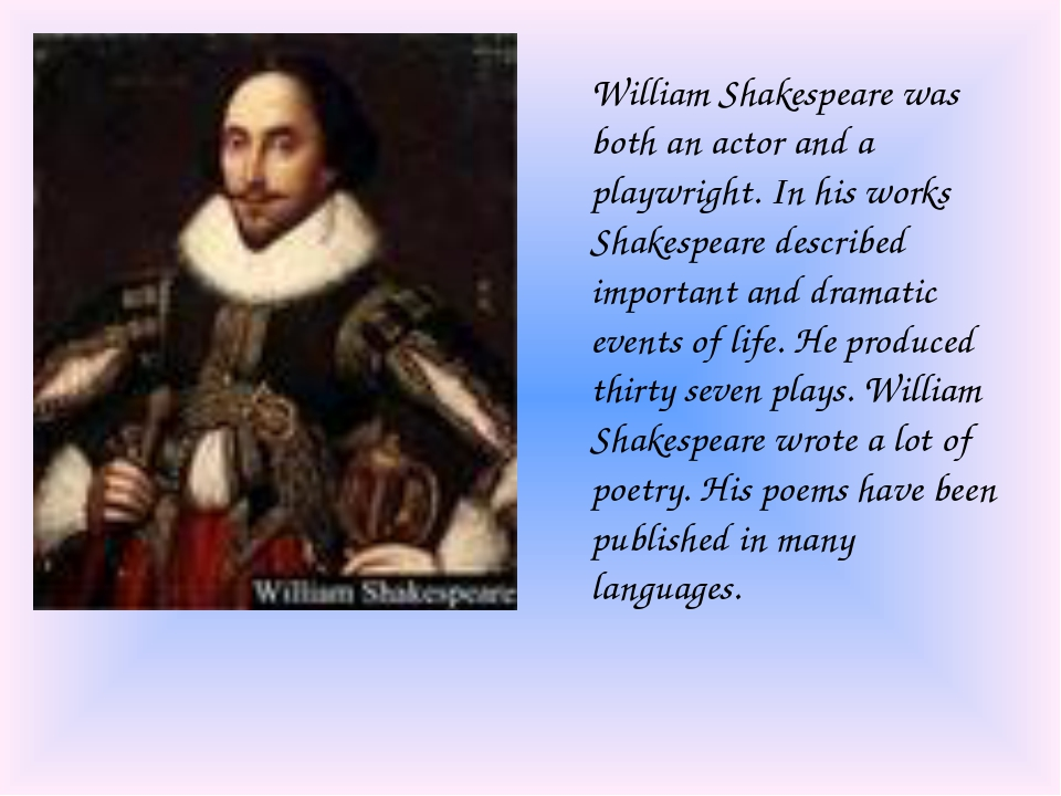 William Shakespeare was both an actor and a playwright. In his works Shakespe...