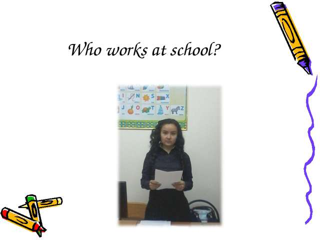 Who works at school?
