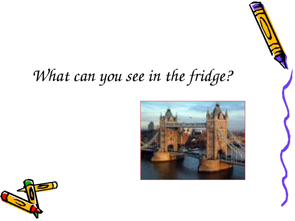 What can you see in the fridge?
