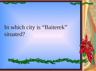 """In which city is """"Baiterek"""" situated?"""