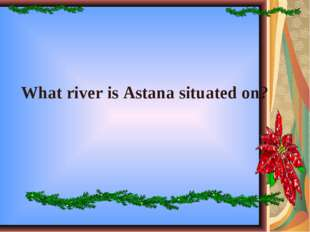 What river is Astana situated on?