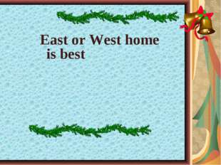 East or West home is best
