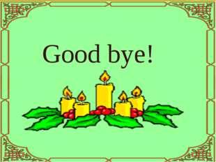 Good bye! Good bye!