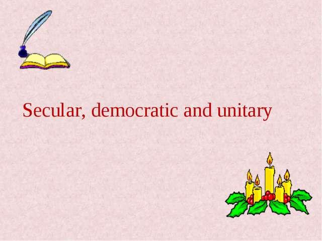 Secular, democratic and unitary