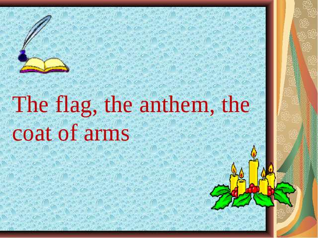 The flag, the anthem, the coat of arms