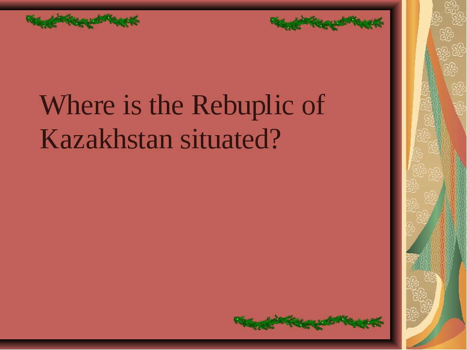 Where is the Rebuplic of Kazakhstan situated?