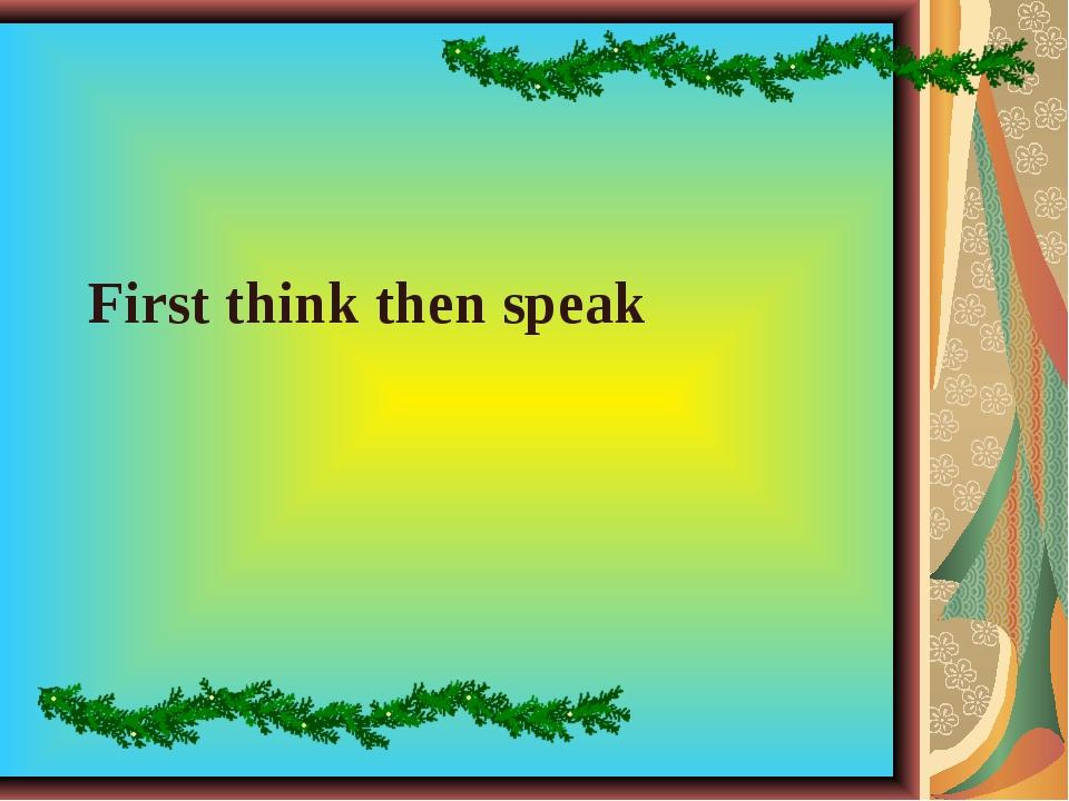 First think then speak