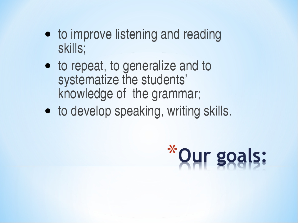 to improve listening and reading skills; to repeat, to generalize and to syst...