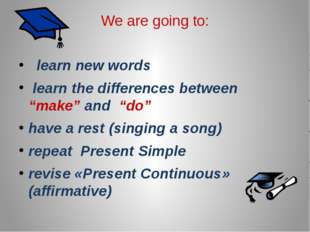 "We are going to: learn new words learn the differences between ""make"" and ""do"