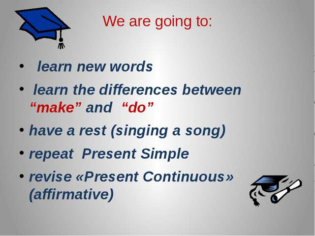 "We are going to: learn new words learn the differences between ""make"" and ""do..."