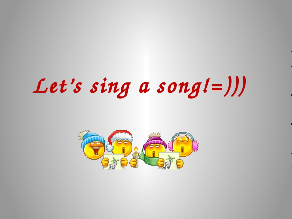 Let's sing a song!=)))