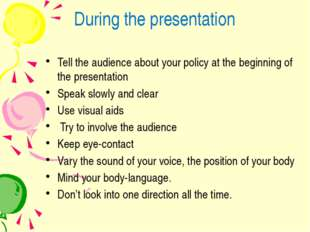 During the presentation Tell the audience about your policy at the beginning