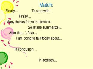 Match: Finally… To start with… Firstly… Many thanks for your attention. So le