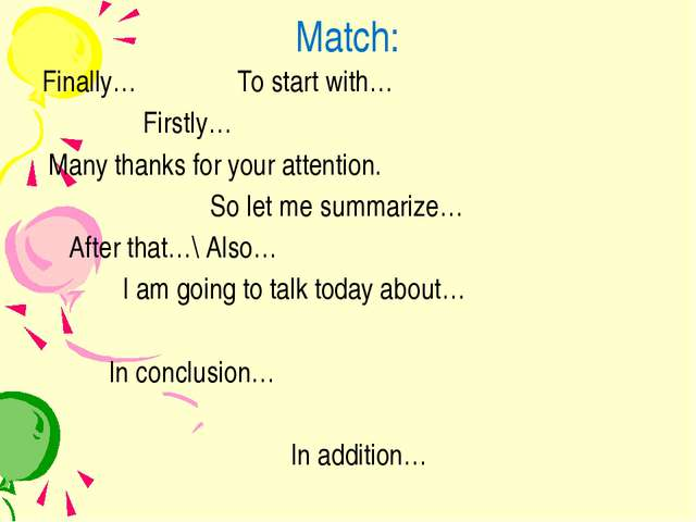 Match: Finally… To start with… Firstly… Many thanks for your attention. So le...