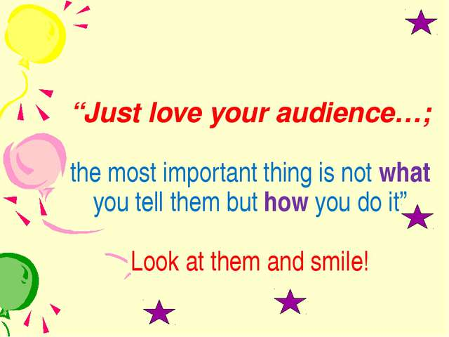"""""""Just love your audience…; the most important thing is not what you tell them..."""