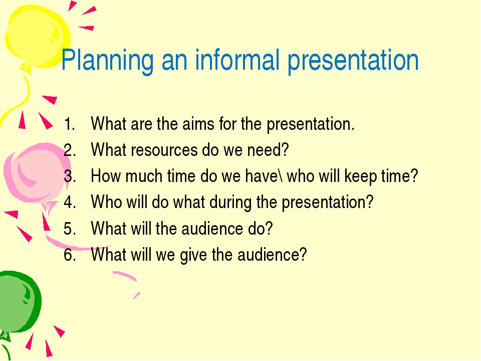 Planning an informal presentation What are the aims for the presentation. Wha...