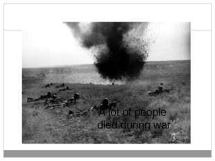 A lot of people died during war