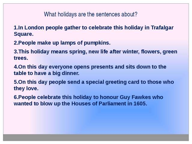 What holidays are the sentences about? 1.In London people gather to celebrate...
