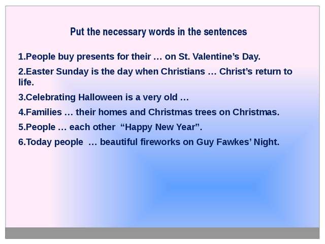Put the necessary words in the sentences 1.People buy presents for their … on...