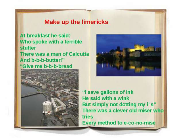 Make up the limericks At breakfast he said: Who spoke with a terrible stutte...