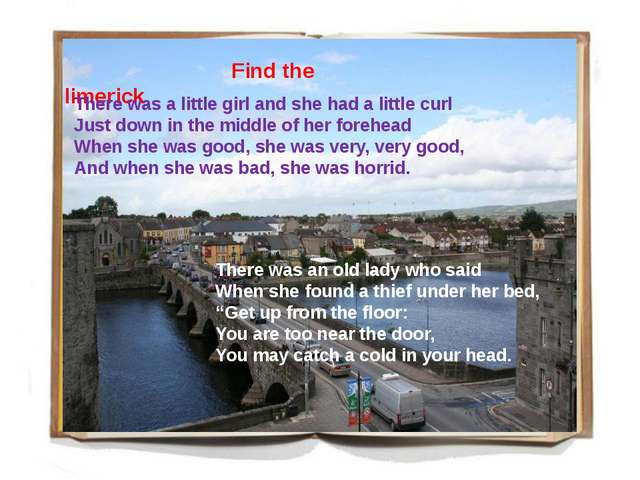 Find the limerick There was a little girl and she had a little curl Just dow...