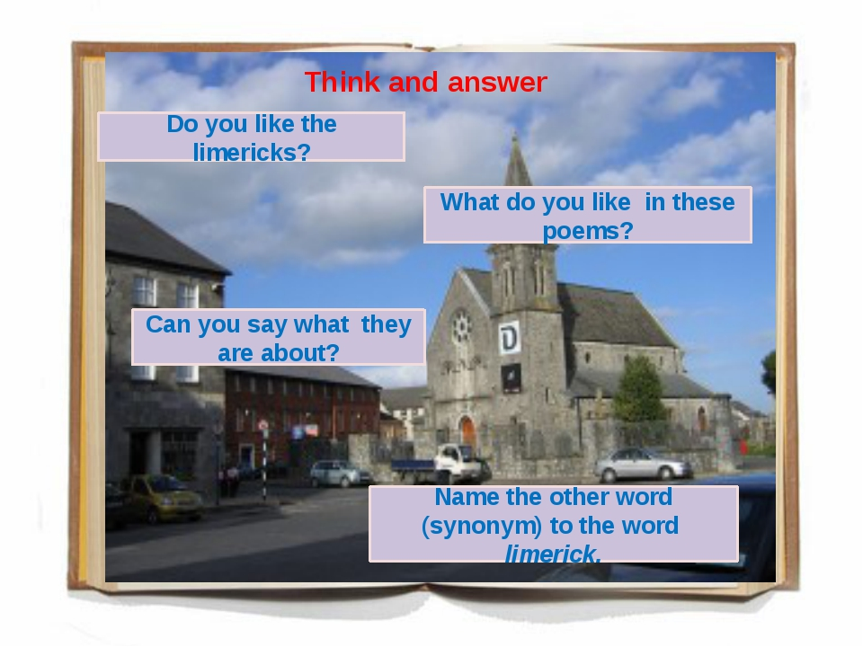 Think and answer Do you like the limericks? What do you like in these poems?...