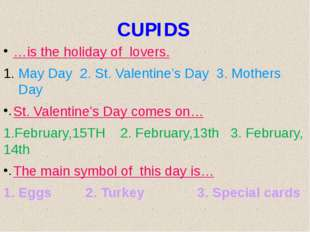 CUPIDS …is the holiday of lovers. May Day 2. St. Valentine's Day 3. Mothers D