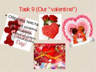 "Task 9 (Our ""valentine"")"