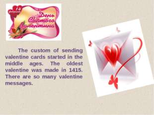 The custom of sending valentine cards started in the middle ages. The oldest