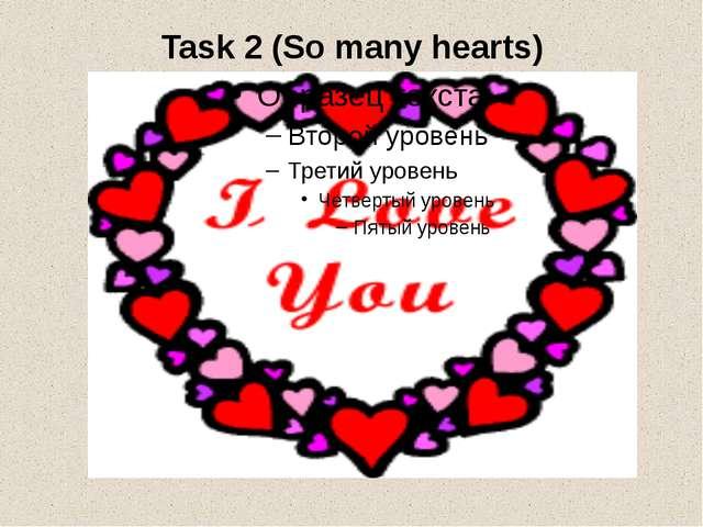 Task 2 (So many hearts)