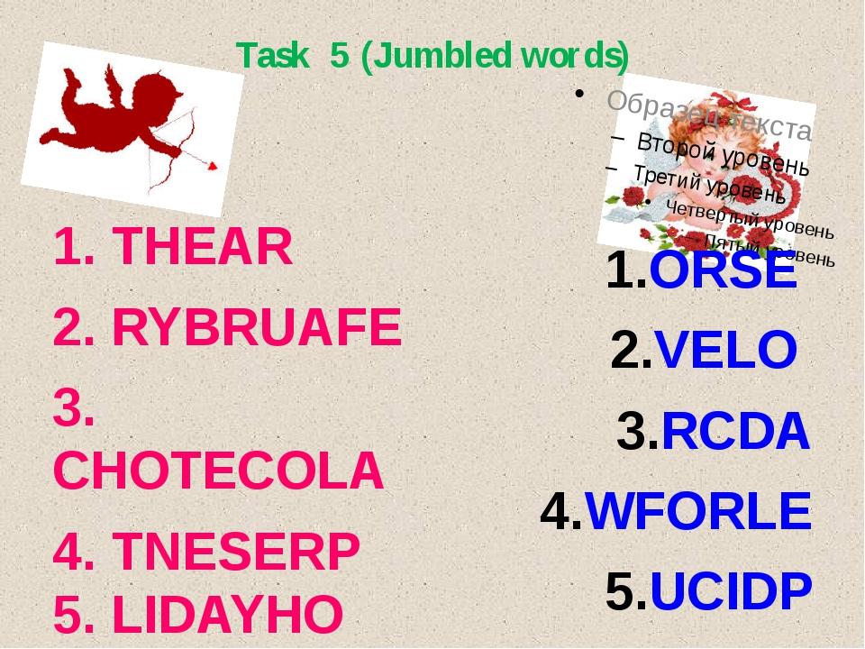Task 5 (Jumbled words) 1. THEAR 2. RYBRUAFE 3. CHOTECOLA 4. TNESERP 5. LIDAYH...