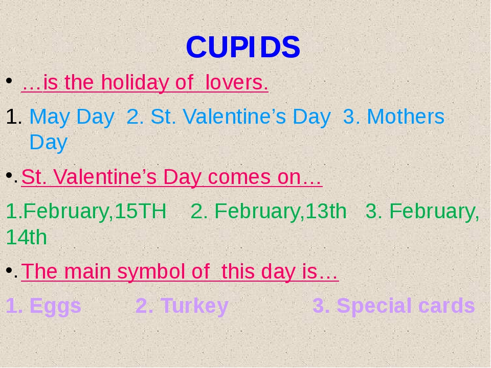 CUPIDS …is the holiday of lovers. May Day 2. St. Valentine's Day 3. Mothers D...