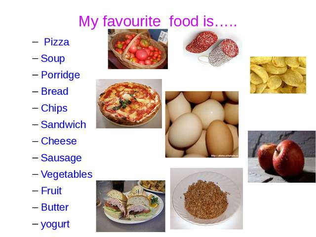 My favourite food is….. Pizza Soup Porridge Bread Chips Sandwich Cheese Sausa...