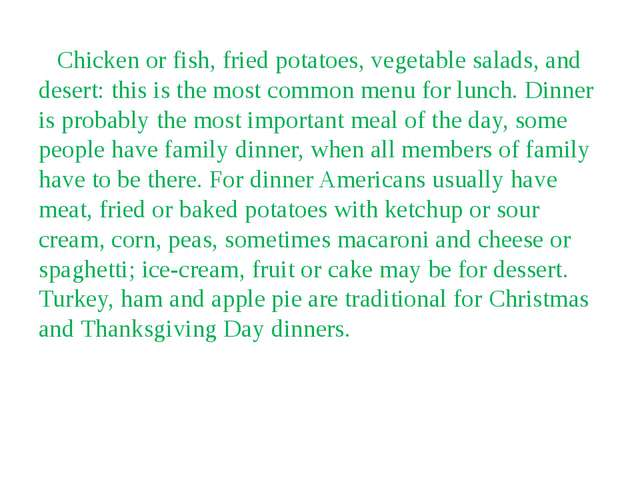 Chicken or fish, fried potatoes, vegetable salads, and desert: this is the m...