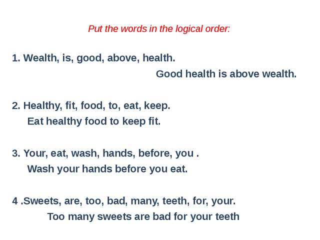 Put the words in the logical order: 1. Wealth, is, good, above, health. Good...