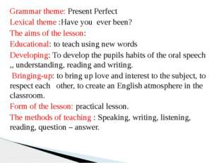 Grammar theme: Present Perfect Lexical theme :Have you ever been? The aims of