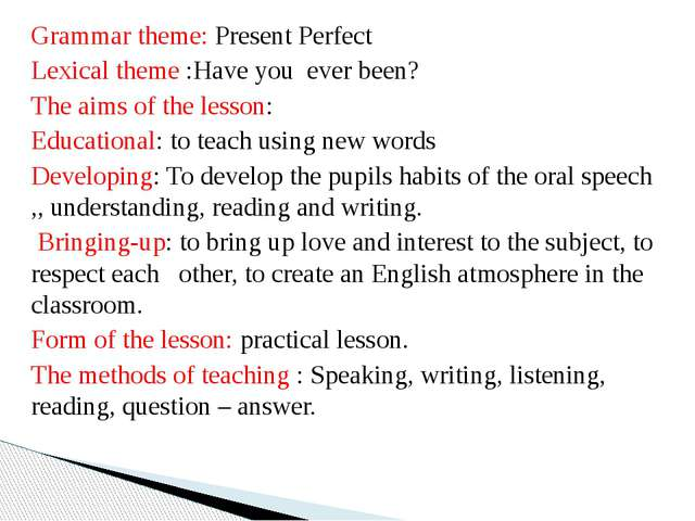 Grammar theme: Present Perfect Lexical theme :Have you ever been? The aims of...