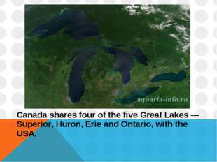 Canada shares four of the five Great Lakes — Superior, Huron, Erie and Ontari