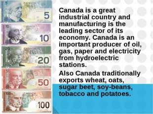 Canada is a great industrial country and manufacturing is the leading sector